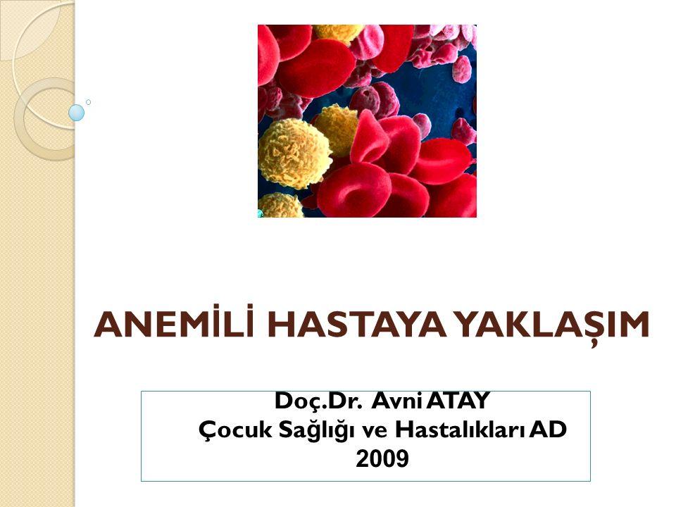 ANEM İ L İ HASTAYA YAKLAŞIM Doç.Dr. Avni ATAY Çocuk Sa ğ lı ğ ı ve Hastalıkları AD 2009