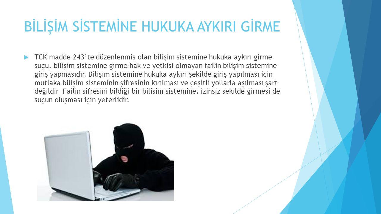 BİLİŞİM SİSTEMİNE HUKUKA AYKIRI GİRME  TCK madde 243'te düzenlenmiş olan bilişim sistemine hukuka aykırı girme suçu, bilişim sistemine girme hak ve y