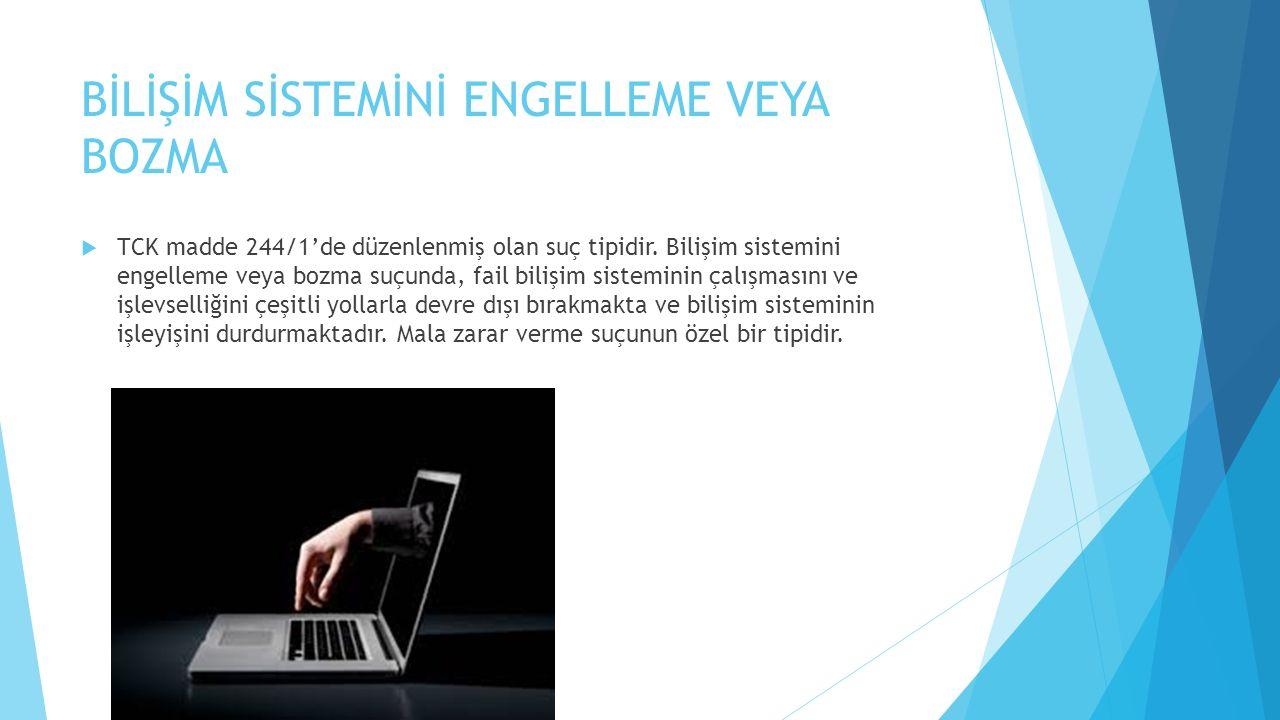BİLİŞİM SİSTEMİNİ ENGELLEME VEYA BOZMA  TCK madde 244/1'de düzenlenmiş olan suç tipidir. Bilişim sistemini engelleme veya bozma suçunda, fail bilişim