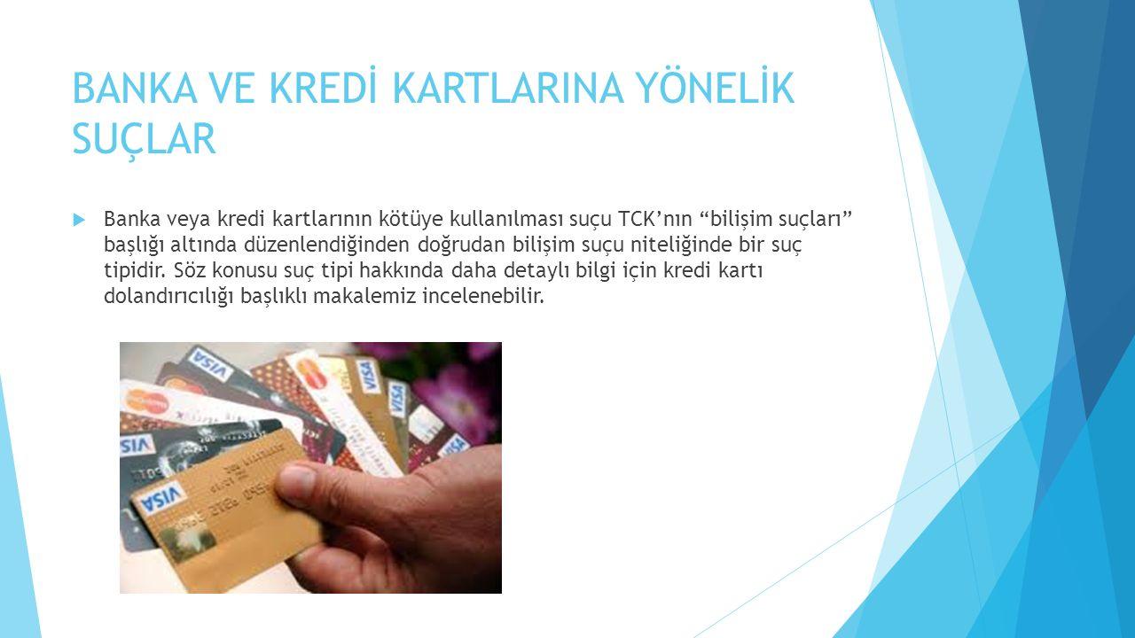 """BANKA VE KREDİ KARTLARINA YÖNELİK SUÇLAR  Banka veya kredi kartlarının kötüye kullanılması suçu TCK'nın """"bilişim suçları"""" başlığı altında düzenlendiğ"""