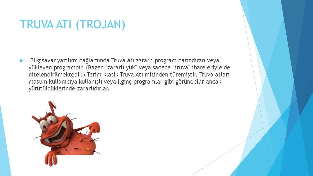 TRUVA ATI (TROJAN)  Bilgisayar yazılımı bağlamında Truva atı zararlı program barındıran veya yükleyen programdır. (Bazen