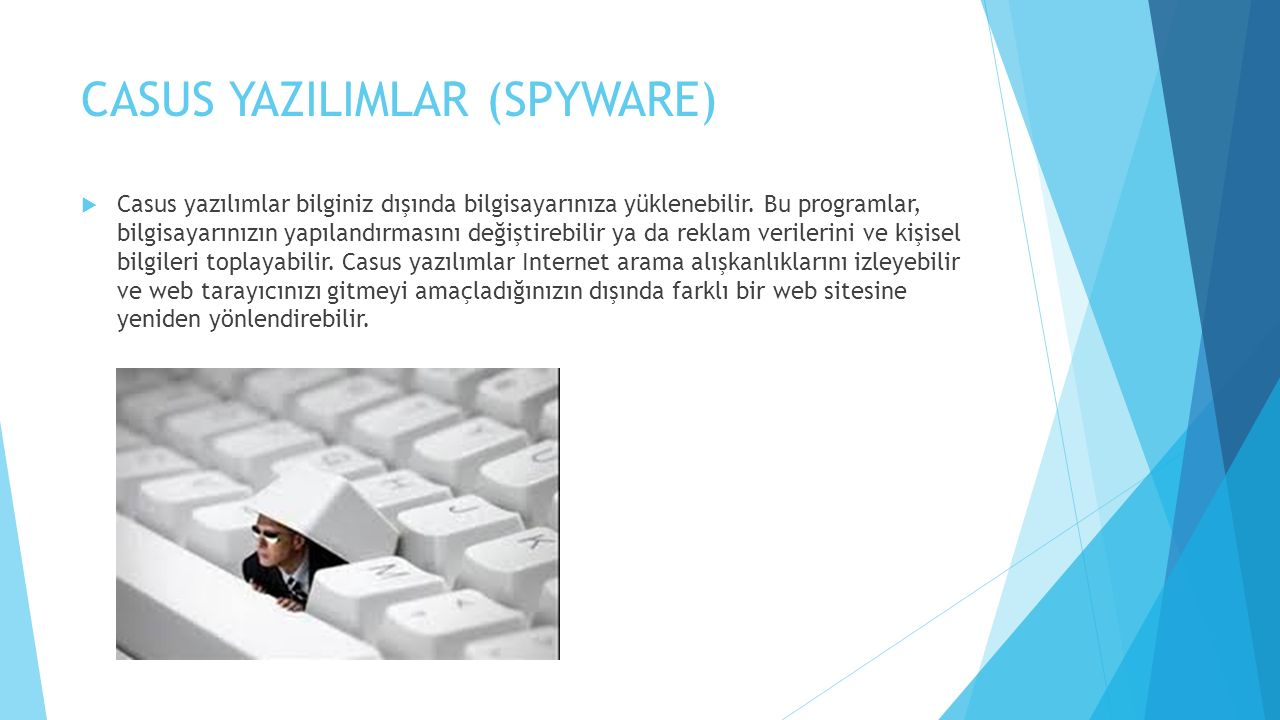 CASUS YAZILIMLAR (SPYWARE)  Casus yazılımlar bilginiz dışında bilgisayarınıza yüklenebilir. Bu programlar, bilgisayarınızın yapılandırmasını değiştir
