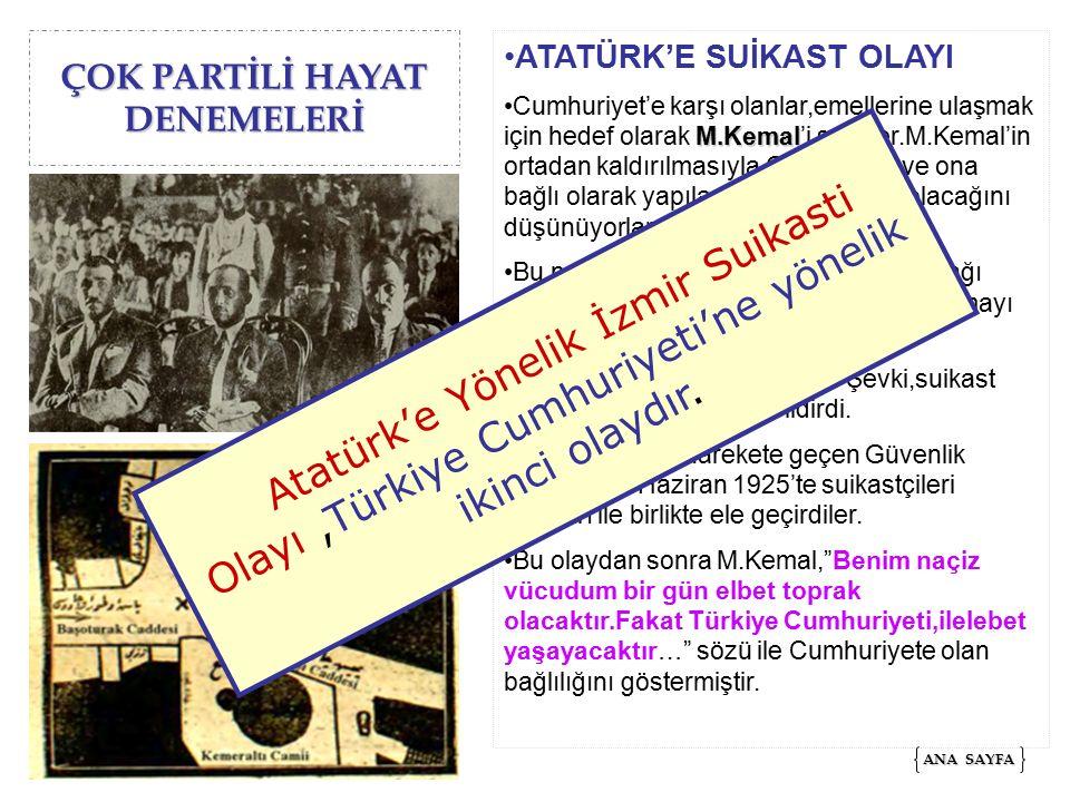 ÇOK PARTİLİ HAYAT DENEMELERİ ATATÜRK'E SUİKAST OLAYI M.KemalCumhuriyet'e karşı olanlar,emellerine ulaşmak için hedef olarak M.Kemal'i seçtiler.M.Kemal