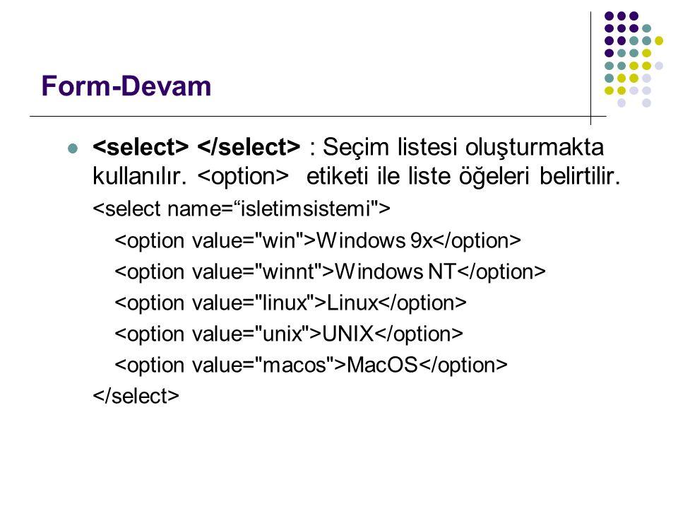 Form-Devam : Seçim listesi oluşturmakta kullanılır.