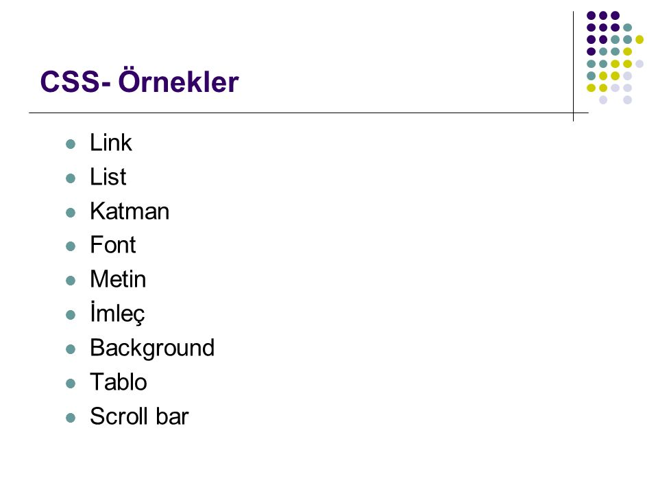 CSS- Örnekler Link List Katman Font Metin İmleç Background Tablo Scroll bar