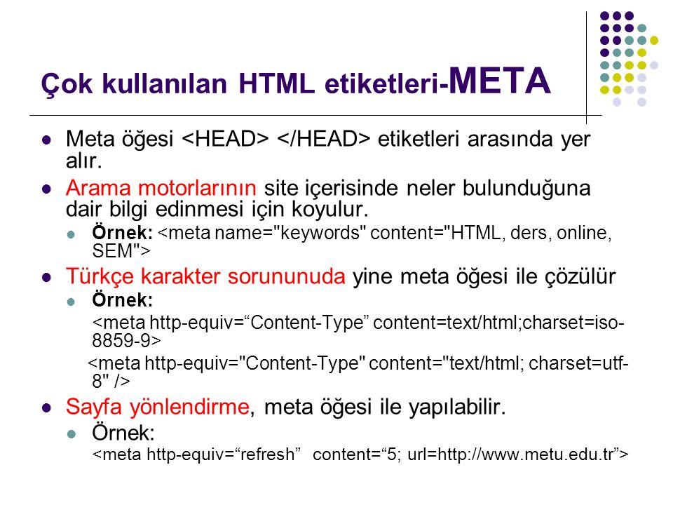 Çok kullanılan HTML etiketleri- META Meta öğesi etiketleri arasında yer alır.