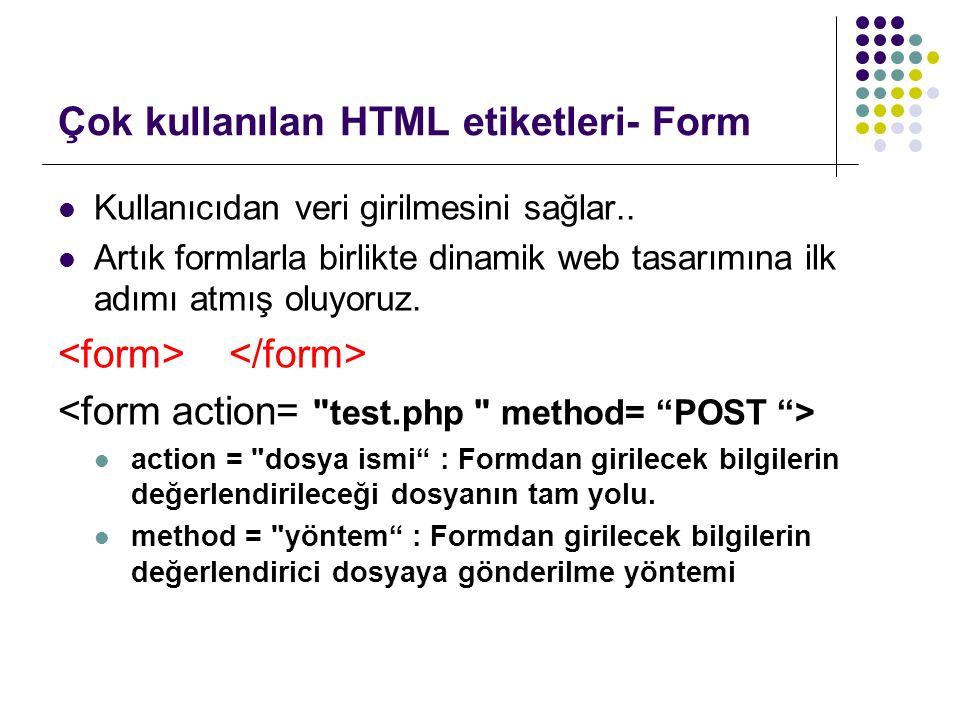 Çok kullanılan HTML etiketleri- Form Kullanıcıdan veri girilmesini sağlar..