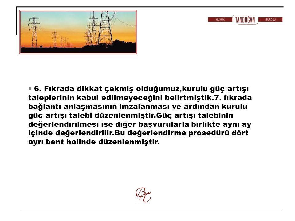  6. Fıkrada dikkat çekmiş olduğumuz,kurulu güç artışı taleplerinin kabul edilmeyeceğini belirtmiştik.7. fıkrada bağlantı anlaşmasının imzalanması ve