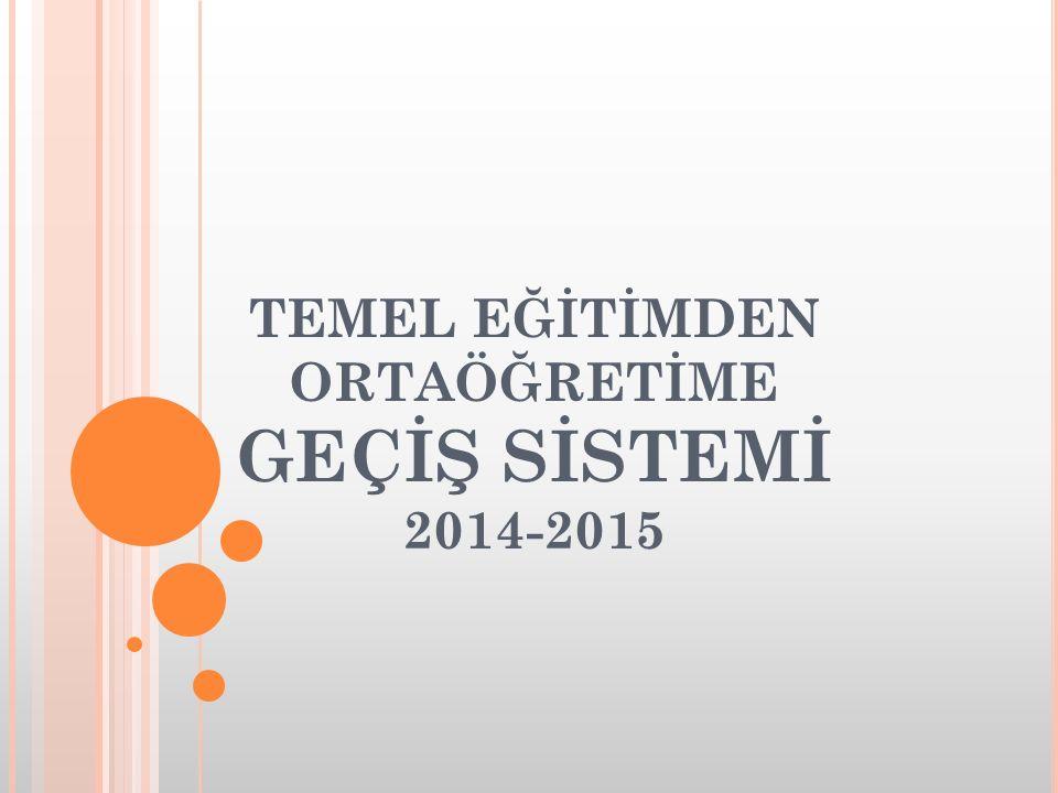 TEMEL EĞİTİMDEN ORTAÖĞRETİME GEÇİŞ SİSTEMİ 2014-2015