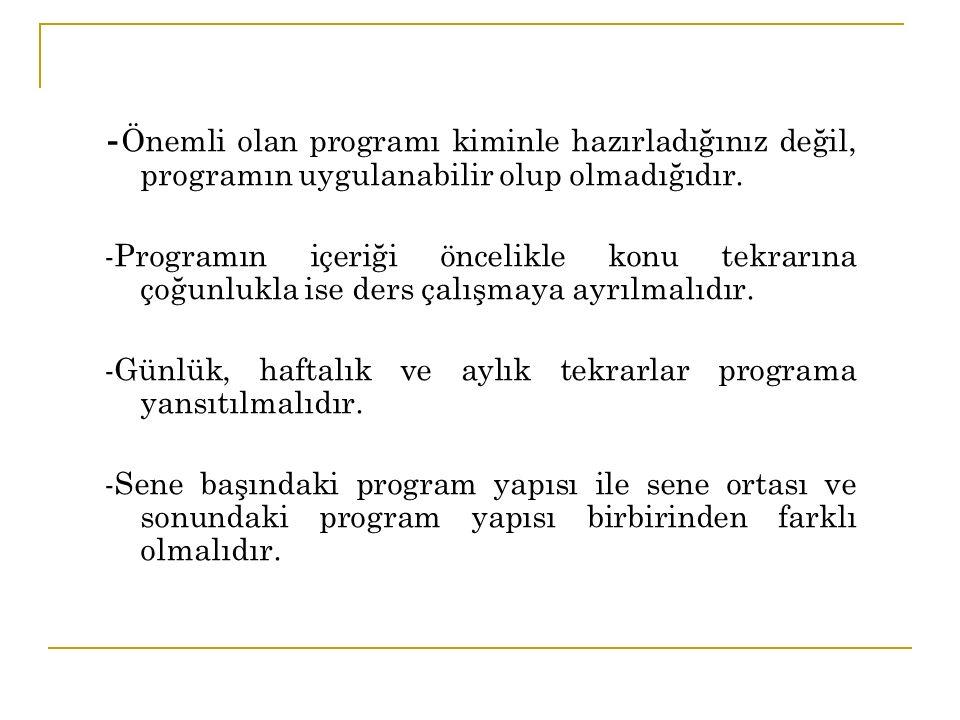 İyi Bir Program Nasıl Olmalıdır? -İdeal program, uygulanabilen programdır. -Ağır değil, esnek bir yapıda olmalıdır. -Aynı güne ait dersler içeriği bir