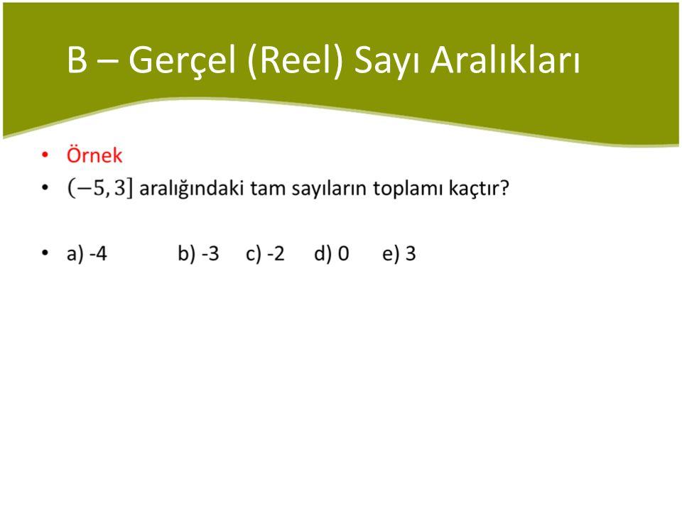 C – Eşitsizliğin Özellikleri Çözüm 2 / 3 < x ≤ 7 ise 6 < 2x ≤ 14 3/- 2 < y ≤ 2 -6 < 3y ≤ 6 bulunan bu eşitsizlikler taraf tarafa toplandığında; -6 + 6 < 2x + 3y ≤ 14 + 6 0 < 2x + 3y ≤ 20 En büyük tam sayı: 20 En küçük tam sayı: 1 20 + 1 = 21 a) 15b) 16c) 20d) 21e) 25