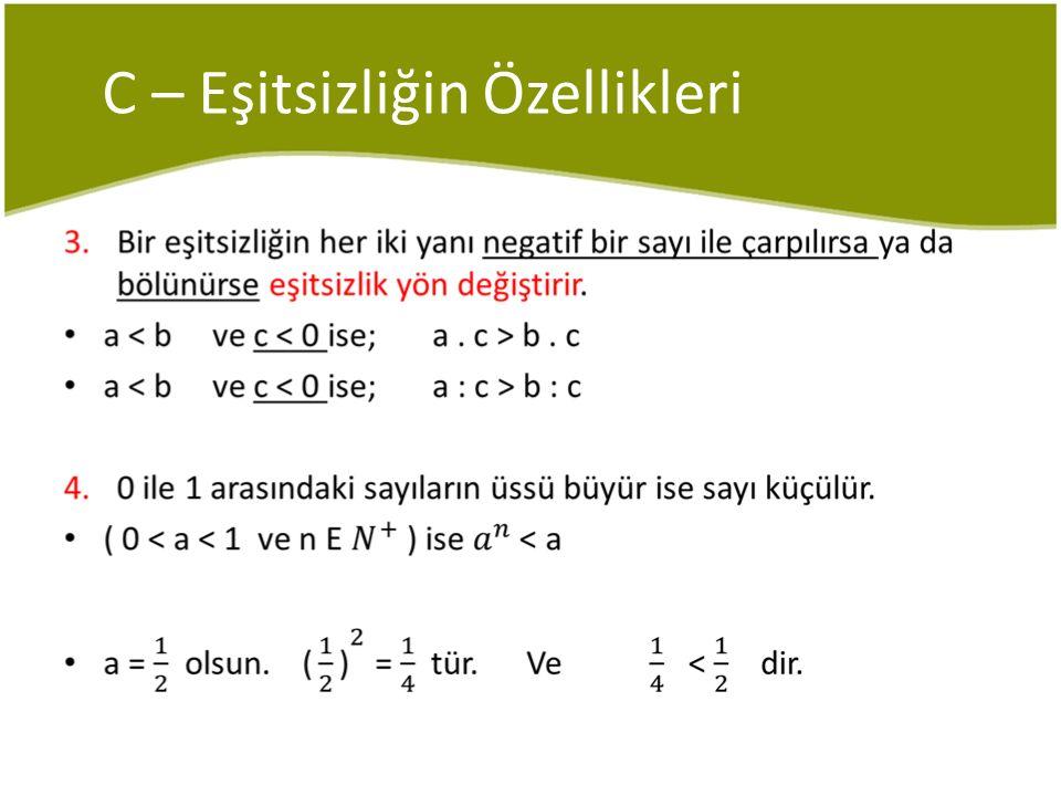 C – Eşitsizliğin Özellikleri Örnek - 10 ≤ - 2x ≤ - 8 olduğuna göre x'in alabileceği tam sayı değerleri çarpımı kaçtır.