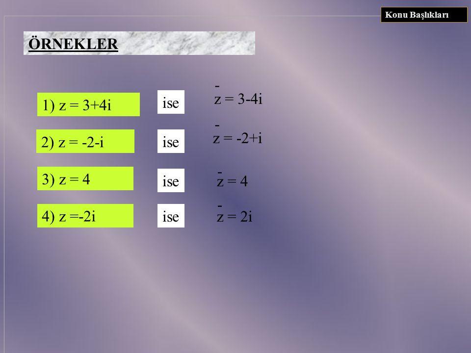 KARMAŞIK SAYILARIN EŞLENİĞİ Konu Başlıkları Örnekler z = a+bi karmaşık sayısının eşleniği a-bi dir ve ile gösterilir. z = a+bi ise = a-bidir.