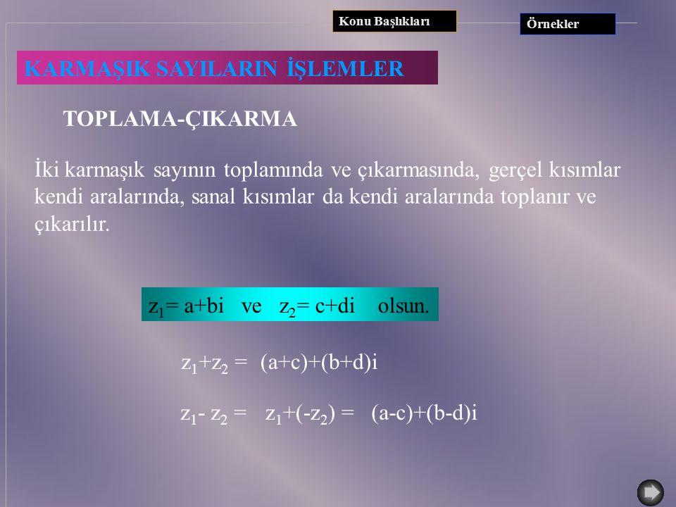ÖRNEKLER 1) z = 3+4i ise - z = 3-4i 2) z = -2-i ise - z = -2+i 3) z = 4 ise - z = 4 4) z =-2i ise - z = 2i Konu Başlıkları