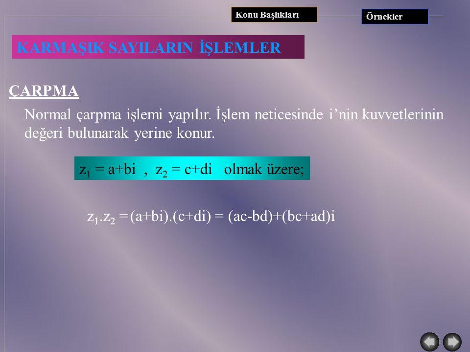 KARMAŞIK SAYILARIN İŞLEMLER Konu Başlıkları Örnekler TOPLAMA-ÇIKARMA İki karmaşık sayının toplamında ve çıkarmasında, gerçel kısımlar kendi aralarında