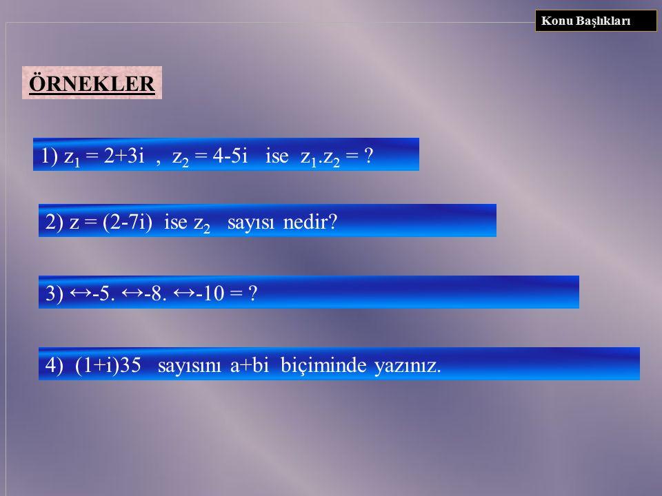 ÖRNEKLER 1) z1 z1 = 3-2i ve z 2 = -4+5i ise z1 z1 + z2 z2 = ? 2) z1 z1 = -2+6i ve z 1 +z = -4i ise z'nin eşiti nedir? Konu Başlıkları