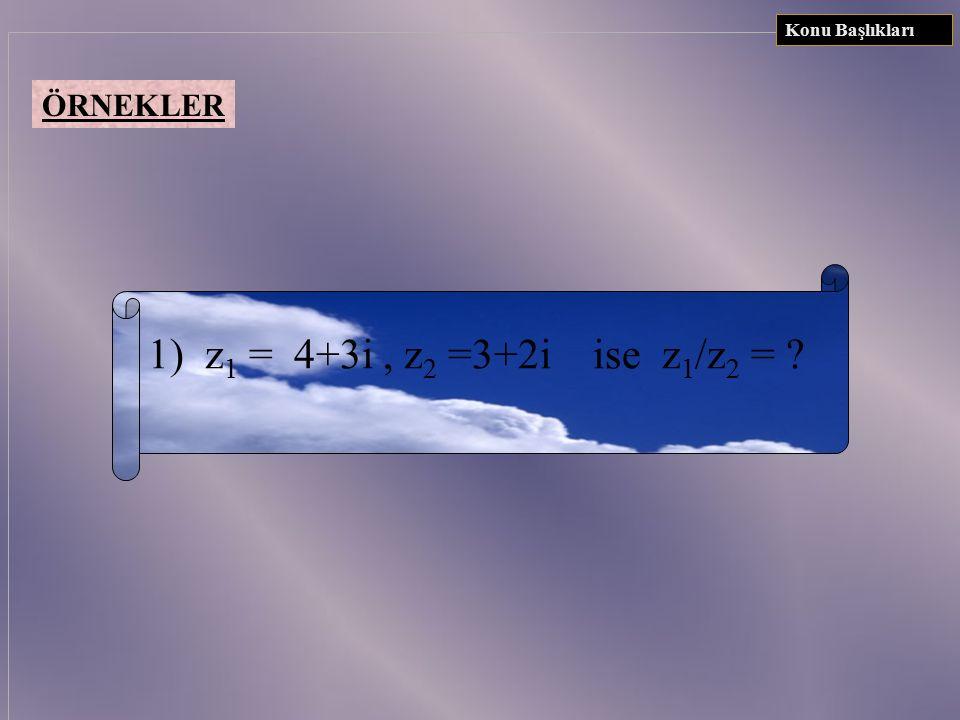 ÖRNEKLER 1) z1 z1 = 2+3i, z2 z2 = 4-5i ise z 1.z 2 = ? 2) z = (2-7i) ise z 2 sayısı nedir? 3)  -5.  -8.  -10 = ? 4) (1+i)35 sayısını a+bi biçiminde