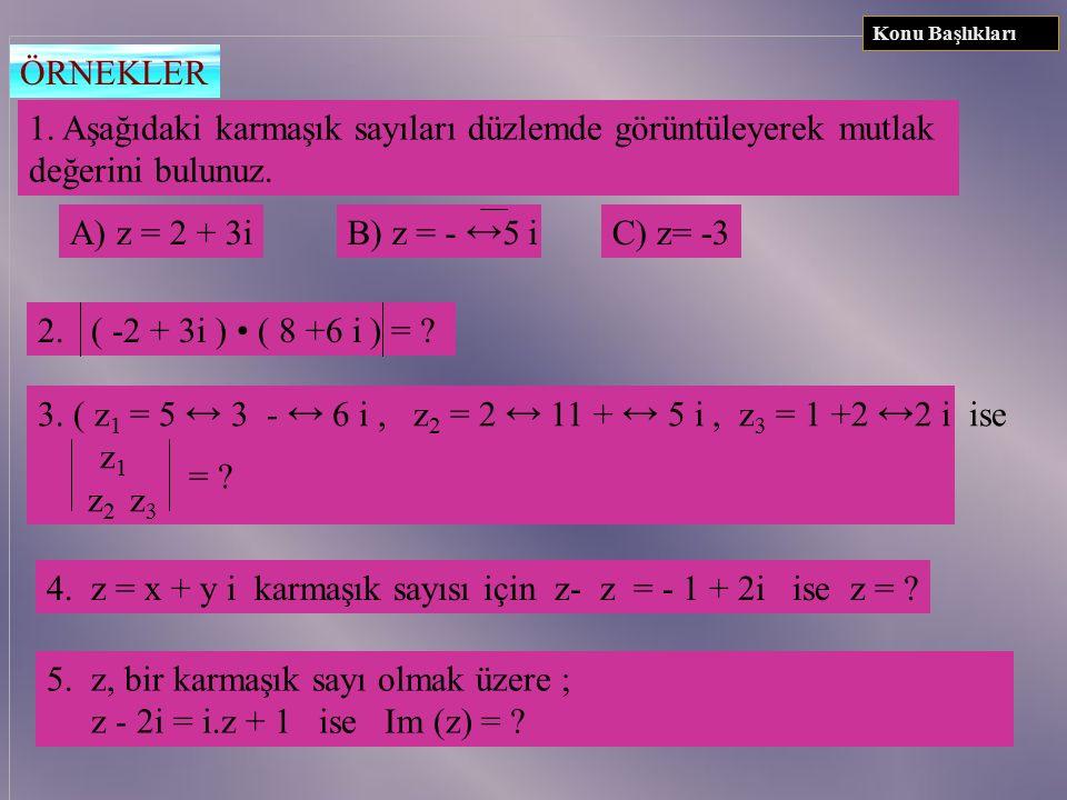 4. z n = z n 7. | | z1| z1| - | z 2 | |  | z 1 + z 2 |  | z1| z1| +| z2|z2| 5. z = z = - z = - z 6. | 1/z| = 1 / |z| (z  0) UYARI 1.  z  C için I