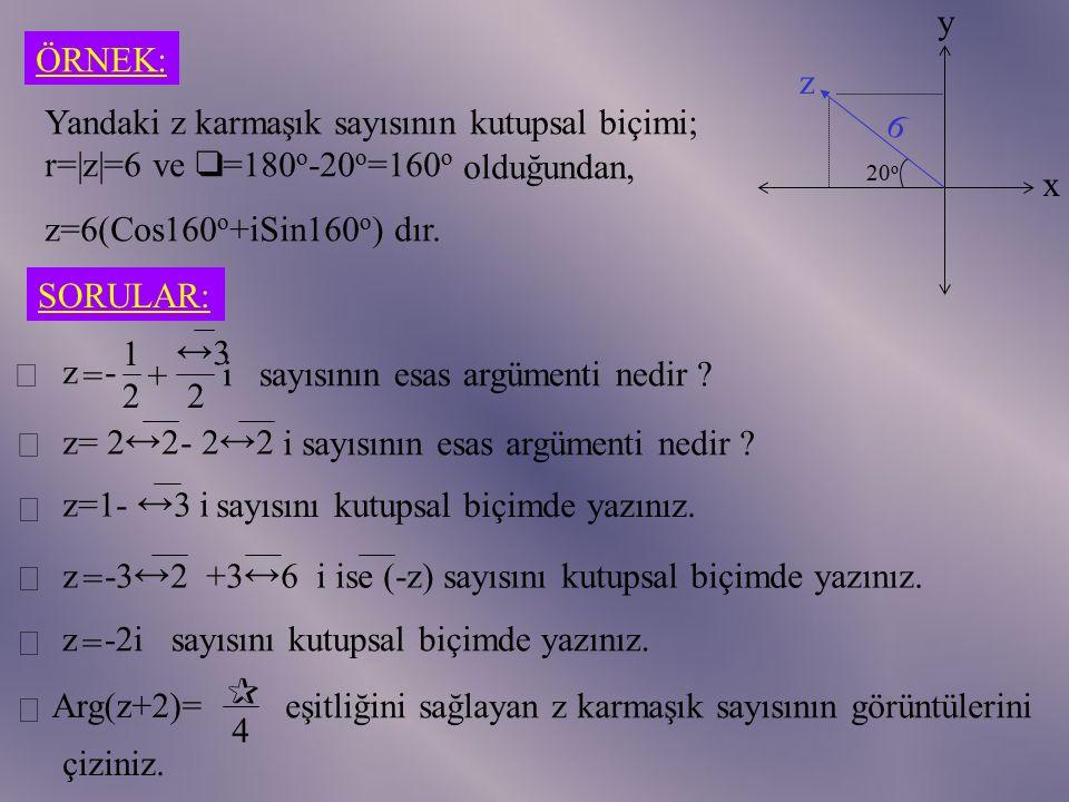 ARGÜMENT 0 o  2  olmak koşulu ile  açısına z'nin esas argümenti denir. ve Arg(z)=  biçiminde yazılır. Arg( z )=Argz -1 =2  -Argz z=x+yi karmaşı