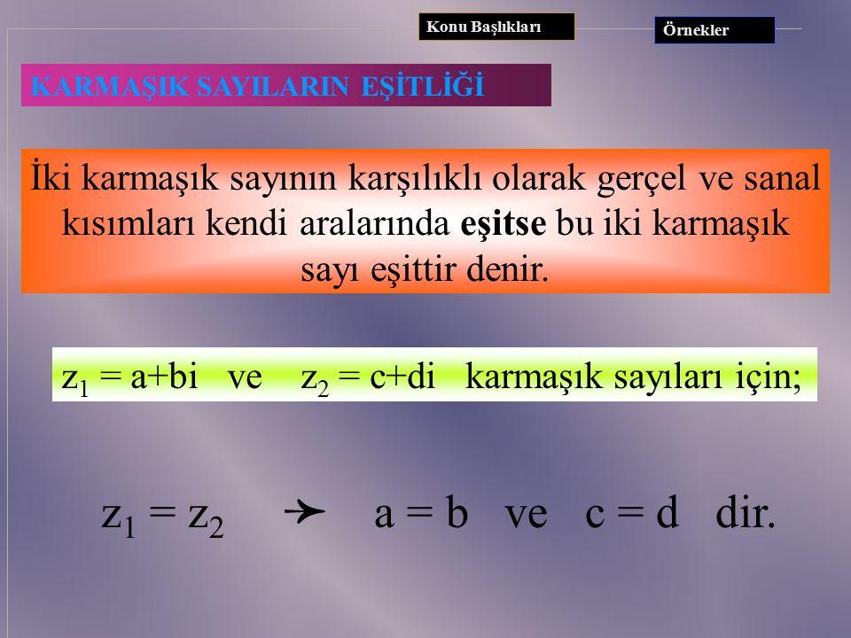ÖRNEKLER 1) z = 5 isez = 5 + 0iRe(z) = 5ve Im(z) = 0 2) z = 3iisez = 0+3iRe(z) = 0ve Im(z) = 3 3) z = (-3-4i).(1+i)= 1-7iRe(z) = 1ve Im(z) = -7 Konu B