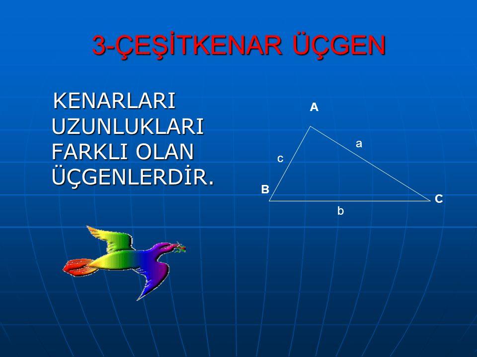 3-ÇEŞİTKENAR ÜÇGEN KENARLARI UZUNLUKLARI FARKLI OLAN ÜÇGENLERDİR. A B C a b c