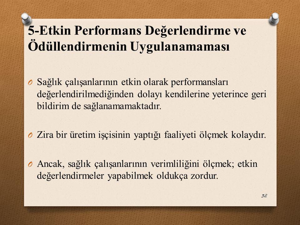 5-Etkin Performans Değerlendirme ve Ödüllendirmenin Uygulanamaması O Sağlık çalışanlarının etkin olarak performansları değerlendirilmediğinden dolayı