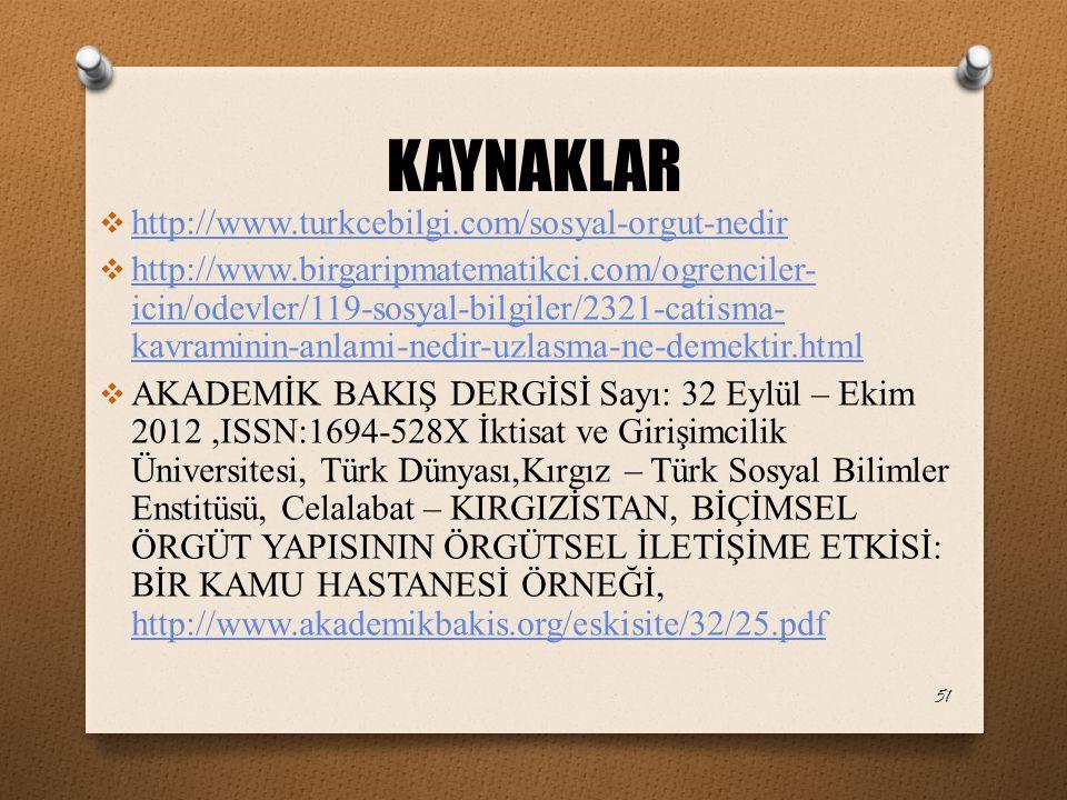 KAYNAKLAR  http://www.turkcebilgi.com/sosyal-orgut-nedir http://www.turkcebilgi.com/sosyal-orgut-nedir  http://www.birgaripmatematikci.com/ogrencile