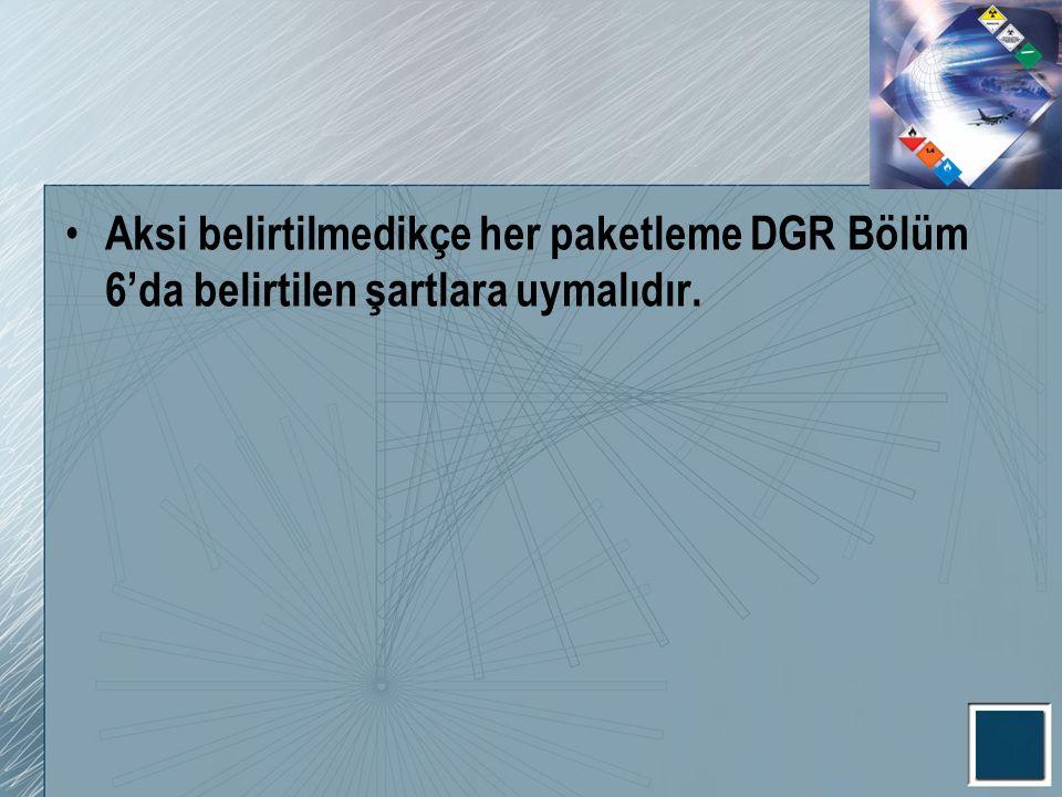 Aksi belirtilmedikçe her paketleme DGR Bölüm 6'da belirtilen şartlara uymalıdır.