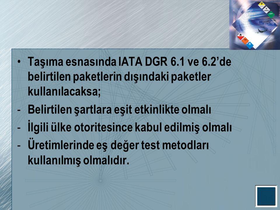 Taşıma esnasında IATA DGR 6.1 ve 6.2'de belirtilen paketlerin dışındaki paketler kullanılacaksa; - Belirtilen şartlara eşit etkinlikte olmalı - İlgili