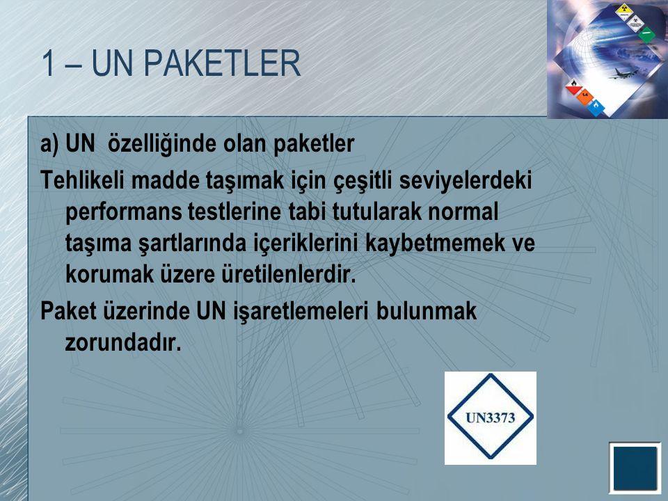 1 – UN PAKETLER a) UN özelliğinde olan paketler Tehlikeli madde taşımak için çeşitli seviyelerdeki performans testlerine tabi tutularak normal taşıma