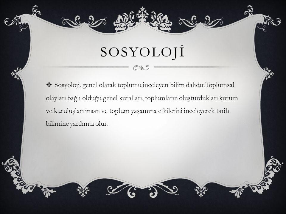 SOSYOLOJİ  Sosyoloji, genel olarak toplumu inceleyen bilim dalıdır.Toplumsal olayları bağlı olduğu genel kuralları, toplumların oluşturdukları kurum
