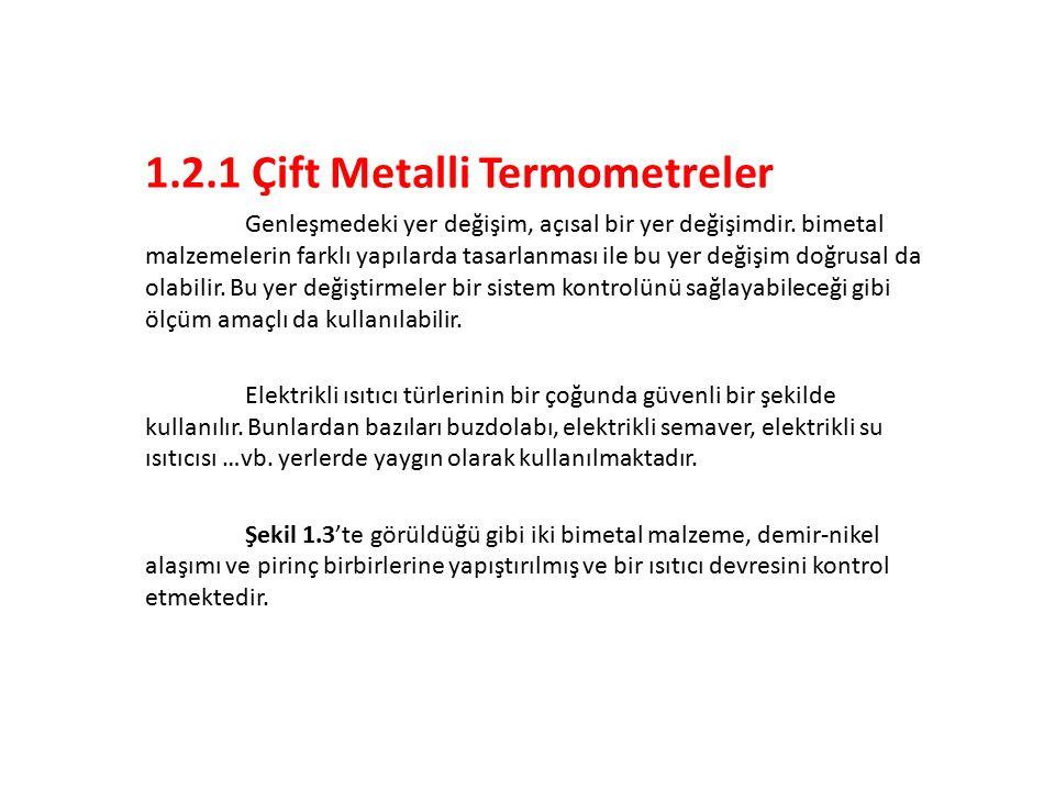 1.2.1 Çift Metalli Termometreler Genleşmedeki yer değişim, açısal bir yer değişimdir.