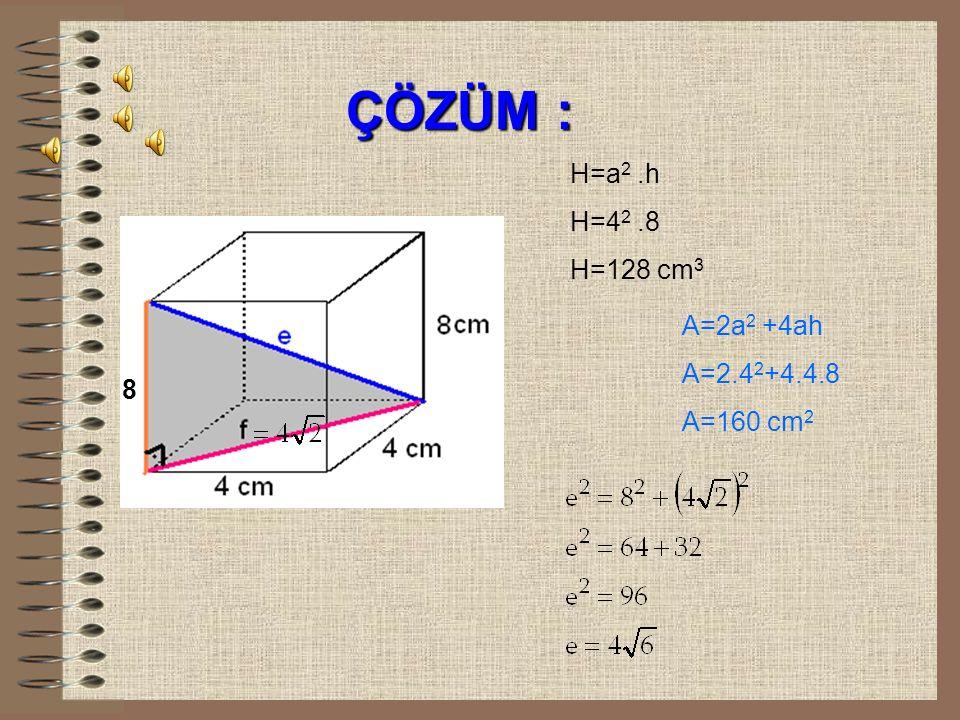 ÖRNEK : Yandaki kare prizmada verilenlere göre; prizmanın: a)Hacmini, b)Alanını, c)Cisim köşegenini hesaplayınız.