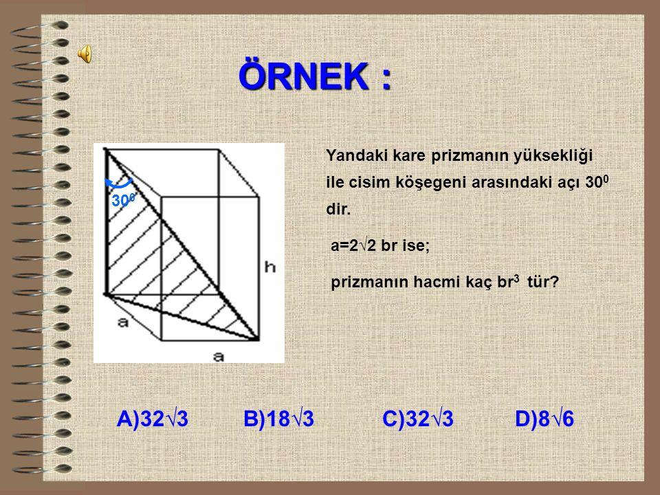 ÇÖZÜM : 8 H=a 2.h H=4 2.8 H=128 cm 3 A=2a 2 +4ah A=2.4 2 +4.4.8 A=160 cm 2