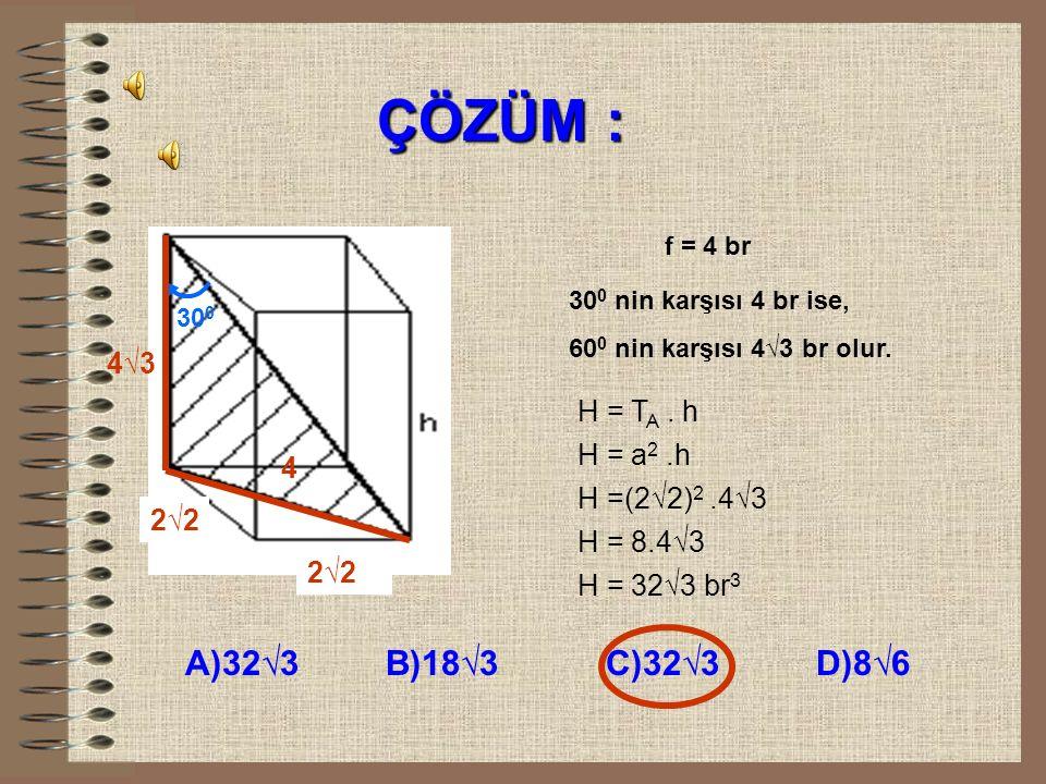 ÖRNEK : 30 0 Yandaki kare prizmanın yüksekliği ile cisim köşegeni arasındaki açı 30 0 dir. a=2√2 br ise; prizmanın hacmi kaç br 3 tür? A)32√3 B)18√3 C