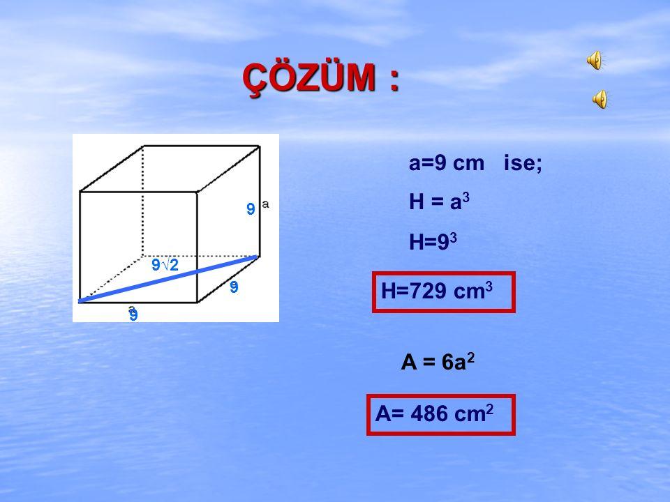 ÖRNEK : Yüzey köşegen uzunluğu 9√2 cm olan bir küpün alanını ve hacmini hesaplayınız.