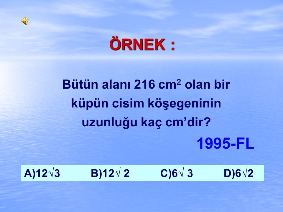 ÇÖZÜM : 9√2 9 9 9 a=9 cm ise; H = a 3 H=9 3 H=729 cm 3 A = 6a 2 A= 486 cm 2