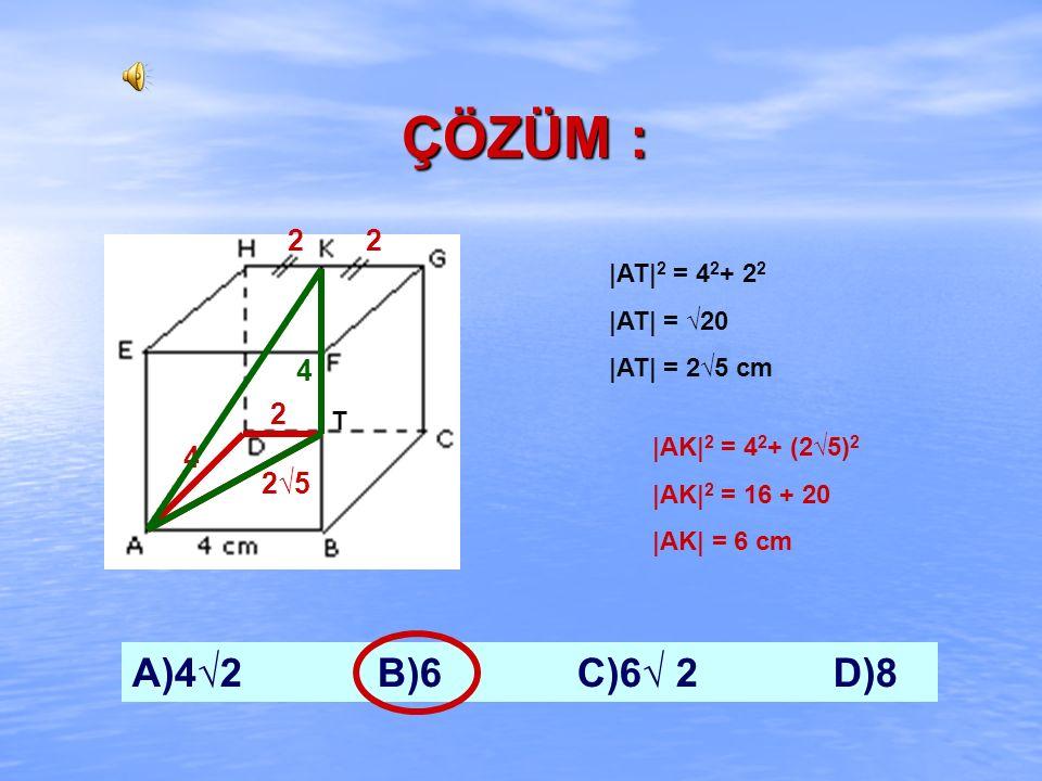 ÖRNEK : Şekildeki küpte; |AB|= 4 cm |HK|=|KG| ise, |AK|=? A)4√2 B)6 C)6√ 2 D)8
