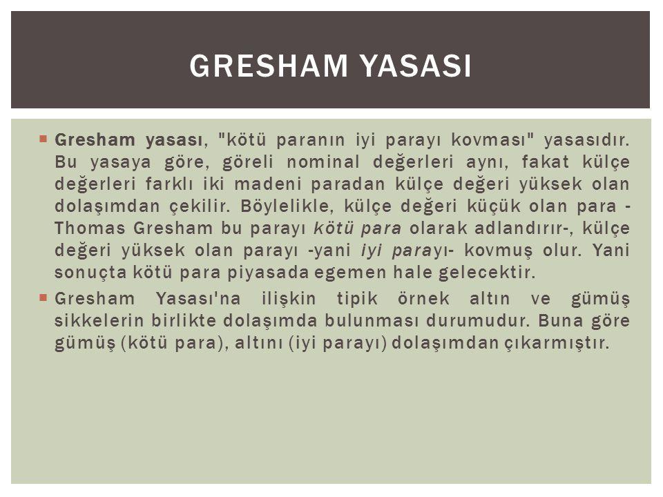  Gresham yasası, kötü paranın iyi parayı kovması yasasıdır.