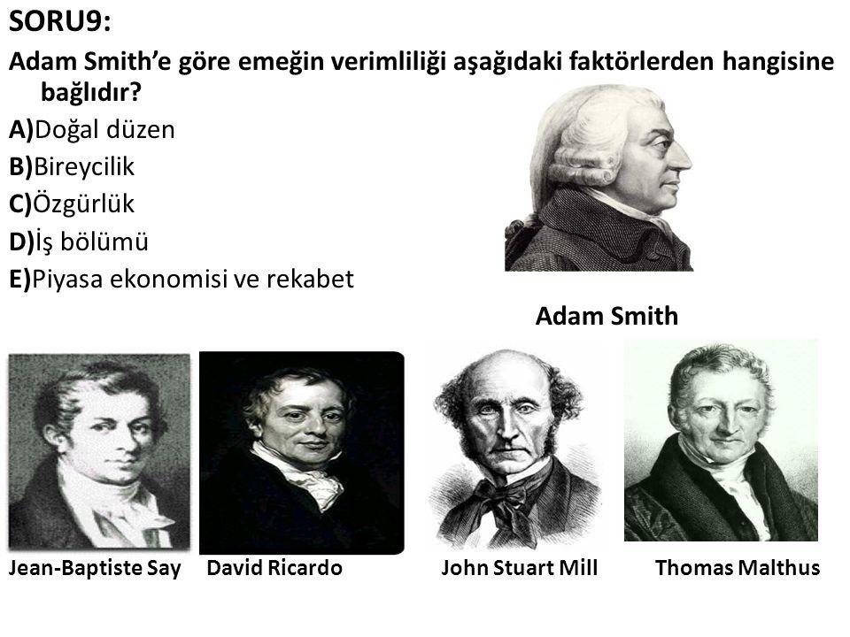 SORU9: Adam Smith'e göre emeğin verimliliği aşağıdaki faktörlerden hangisine bağlıdır? A)Doğal düzen B)Bireycilik C)Özgürlük D)İş bölümü E)Piyasa ekon