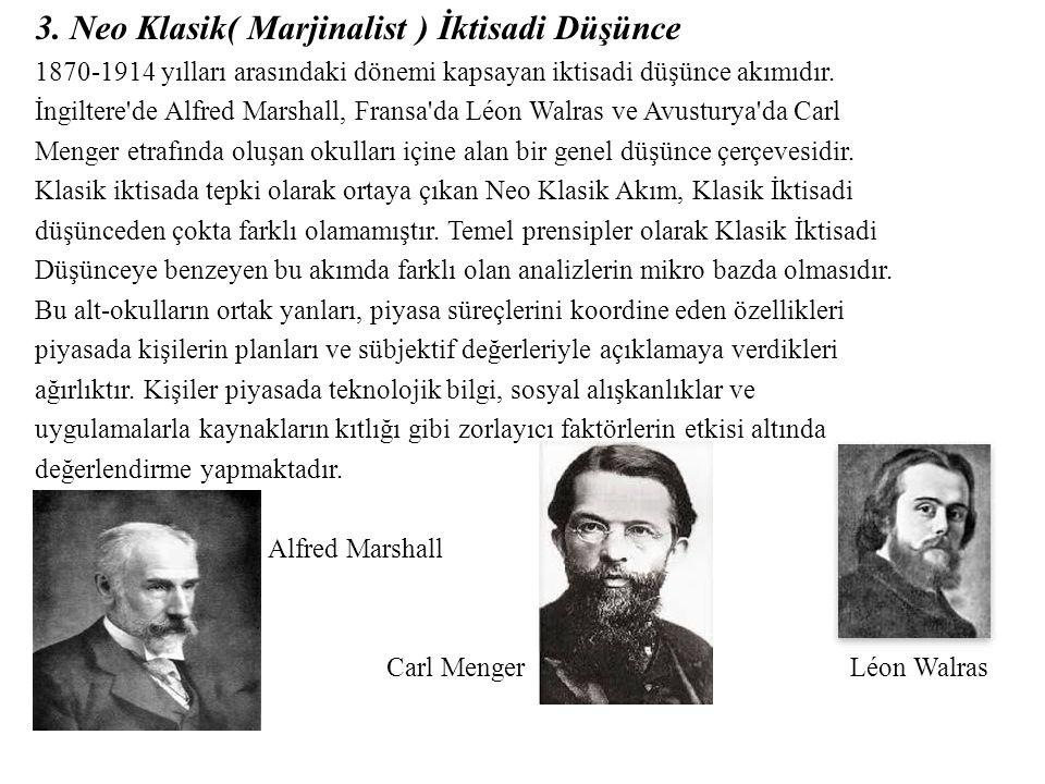 3. Neo Klasik( Marjinalist ) İktisadi Düşünce 1870-1914 yılları arasındaki dönemi kapsayan iktisadi düşünce akımıdır. İngiltere'de Alfred Marshall, Fr