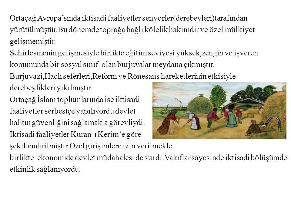 Ortaçağ Avrupa'sında iktisadi faaliyetler senyörler(derebeyleri)tarafından yürütülmüştür.Bu dönemde toprağa bağlı kölelik hakimdir ve özel mülkiyet ge