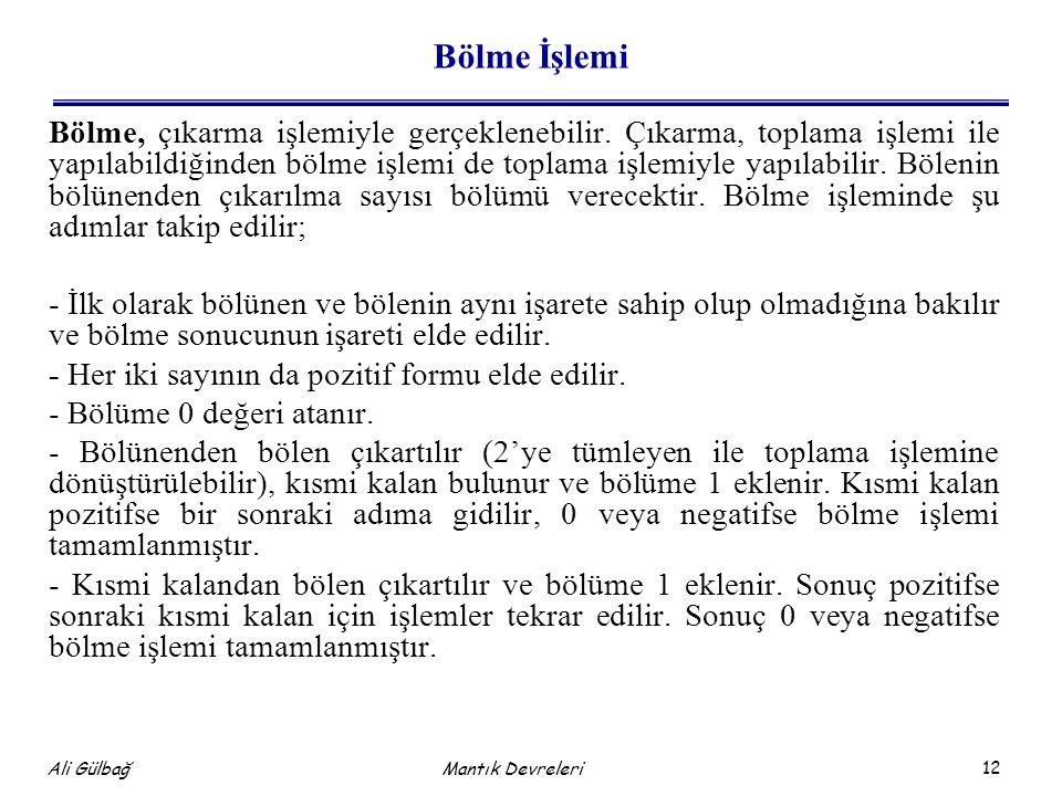 12 Ali Gülbağ Mantık Devreleri Bölme İşlemi Bölme, çıkarma işlemiyle gerçeklenebilir.