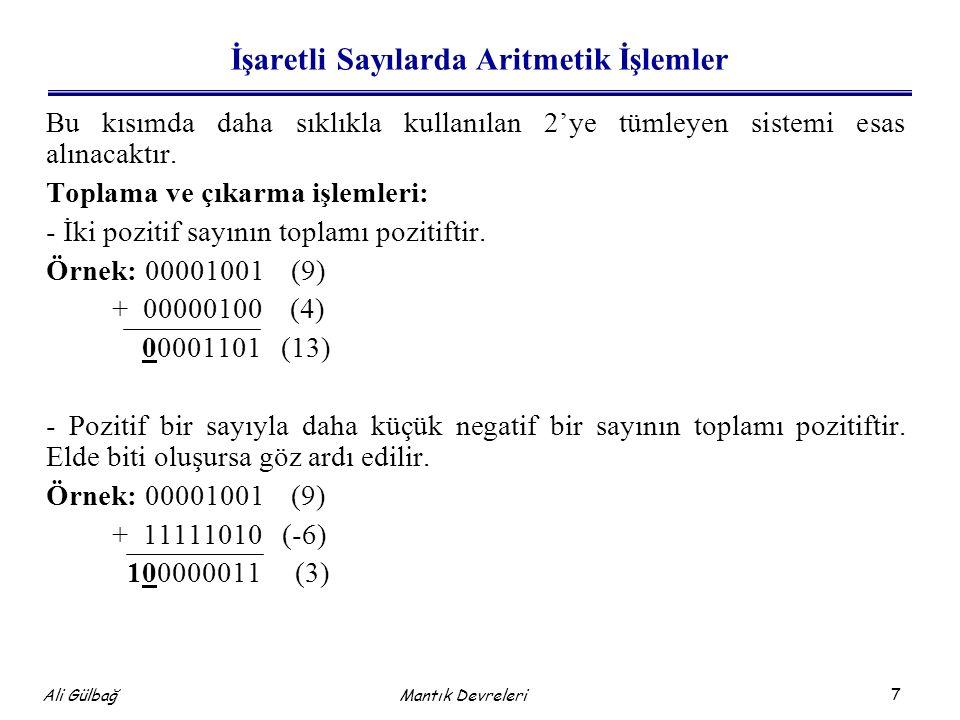 7 Ali Gülbağ Mantık Devreleri İşaretli Sayılarda Aritmetik İşlemler Bu kısımda daha sıklıkla kullanılan 2'ye tümleyen sistemi esas alınacaktır. Toplam