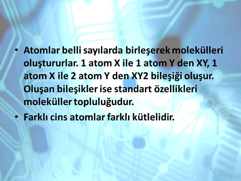 Atomlar belli sayılarda birleşerek molekülleri oluştururlar. 1 atom X ile 1 atom Y den XY, 1 atom X ile 2 atom Y den XY2 bileşiği oluşur. Oluşan bileş