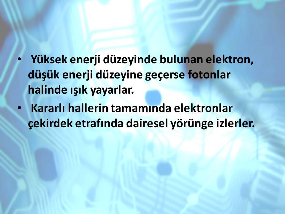 Yüksek enerji düzeyinde bulunan elektron, düşük enerji düzeyine geçerse fotonlar halinde ışık yayarlar. Kararlı hallerin tamamında elektronlar çekirde