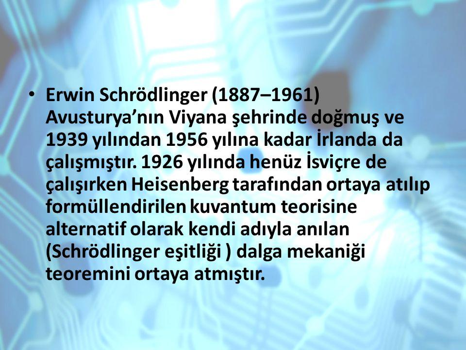 Erwin Schrödlinger (1887–1961) Avusturya'nın Viyana şehrinde doğmuş ve 1939 yılından 1956 yılına kadar İrlanda da çalışmıştır. 1926 yılında henüz İsvi