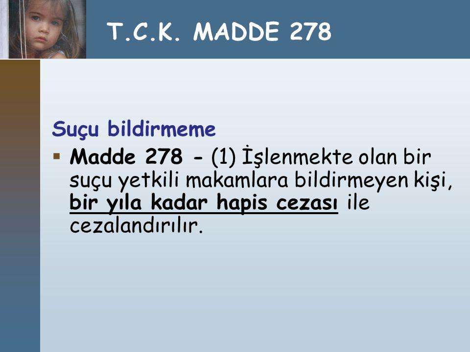 Suçu bildirmeme  Madde 278 - (1) İşlenmekte olan bir suçu yetkili makamlara bildirmeyen kişi, bir yıla kadar hapis cezası ile cezalandırılır. T.C.K.
