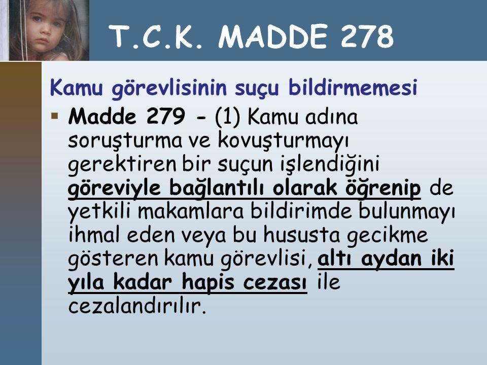 Kamu görevlisinin suçu bildirmemesi  Madde 279 - (1) Kamu adına soruşturma ve kovuşturmayı gerektiren bir suçun işlendiğini göreviyle bağlantılı olar