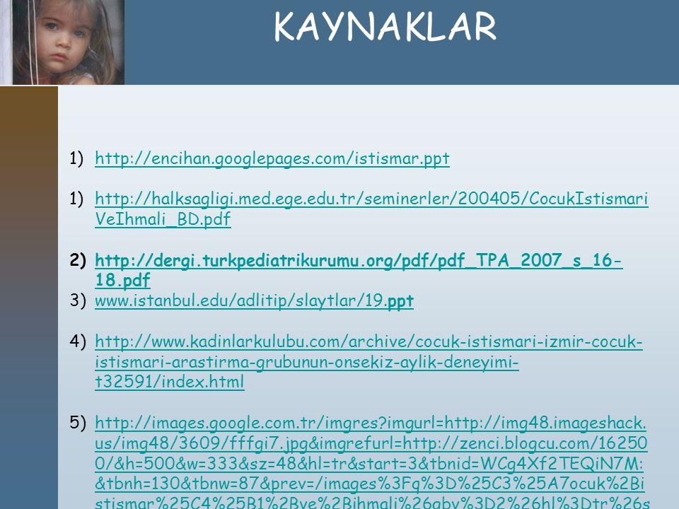 1)http://encihan.googlepages.com/istismar.ppthttp://encihan.googlepages.com/istismar.ppt 1)http://halksagligi.med.ege.edu.tr/seminerler/200405/CocukIs